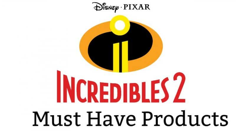 Incredibles 2 Must Have Products