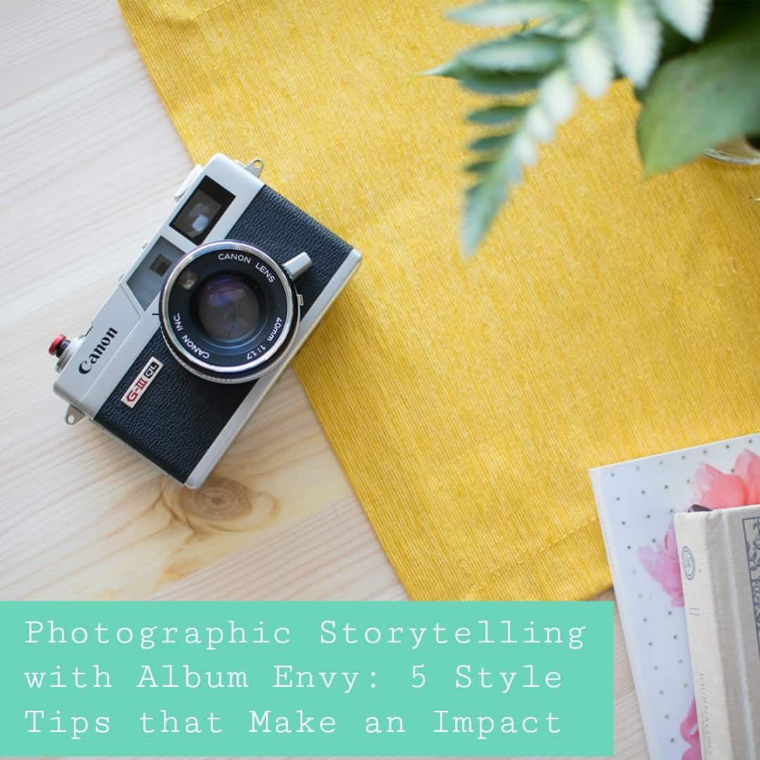 Photographic Storytelling with Album Envy: 5 Style Tips that Make an Impact