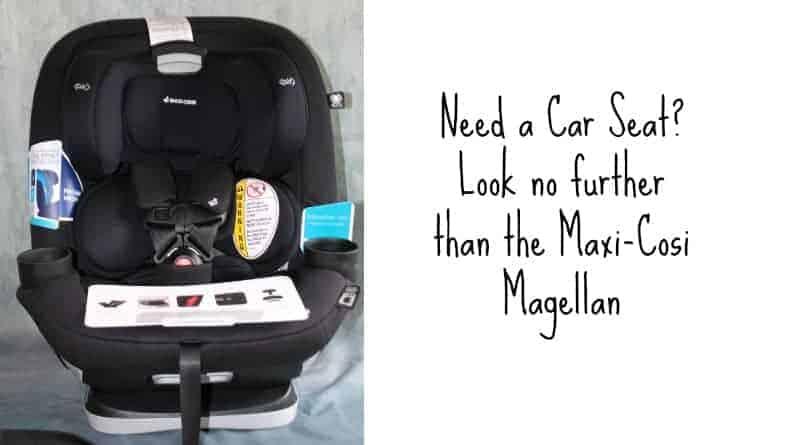 Need a Car Seat? Look no further than the Maxi-Cosi Magellan