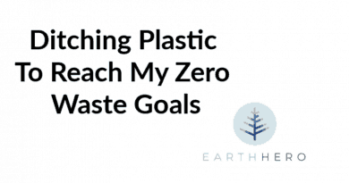 Ditching Plastic To Reach My Zero Waste Goals