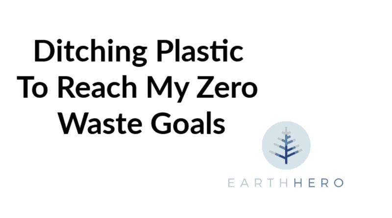 Ditching Plastic To Reach My Zero Waste Goals