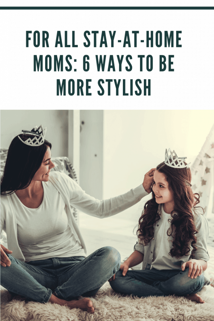 For All Stay-at-Home Moms: 6 Ways to be More Stylish