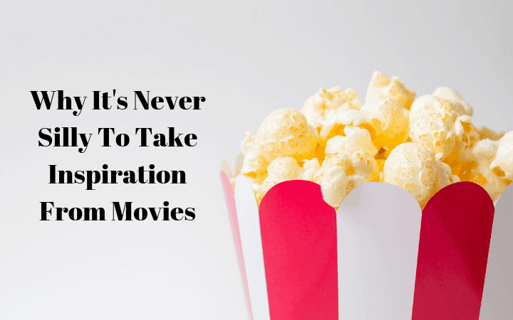 Why It's Never Silly To Take Inspiration From Movies