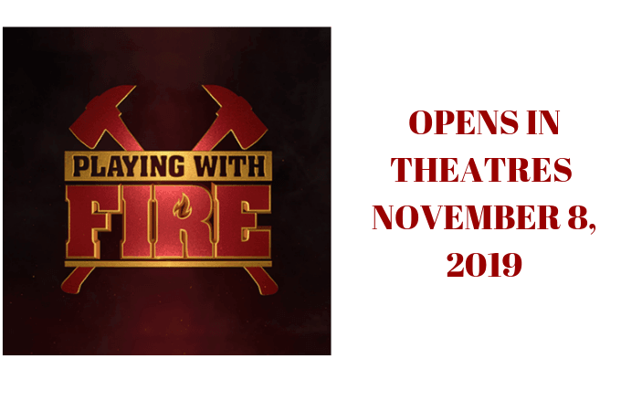 PLAYING WITH FIRE OPENS IN THEATRES NOVEMBER 8, 2019