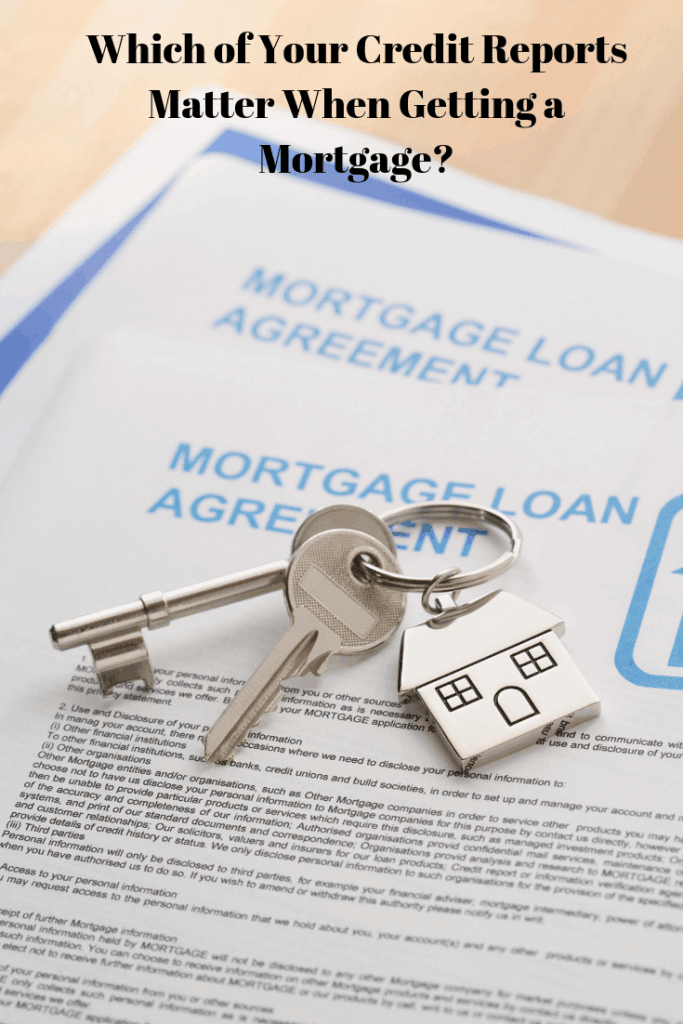 Which of Your Credit Reports Matter When Getting a Mortgage?