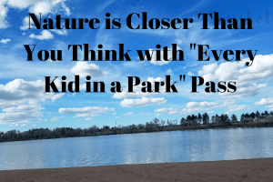 """Nature is Closer Than You Think with """"Every Kid in a Park"""" Pass"""