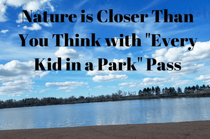 "Nature is Closer Than You Think with ""Every Kid in a Park"" Pass"