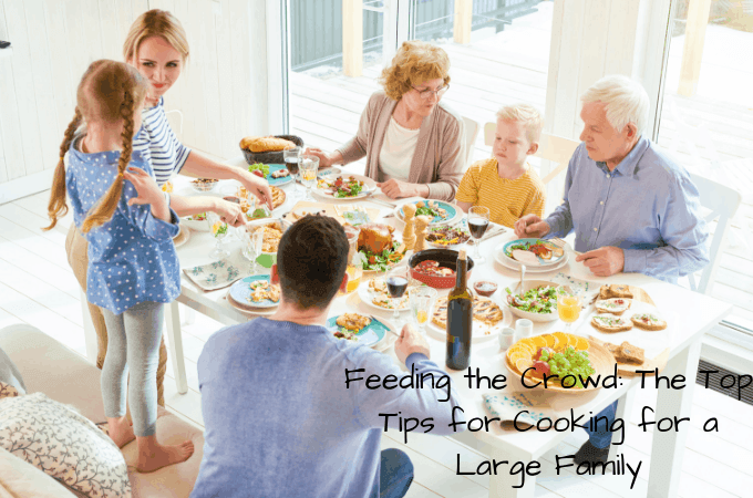 Feeding the Crowd: The Top Tips for Cooking for a Large Family