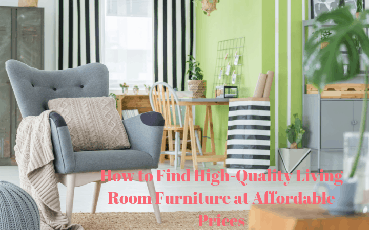How to Find High-Quality Living Room Furniture at Affordable Prices