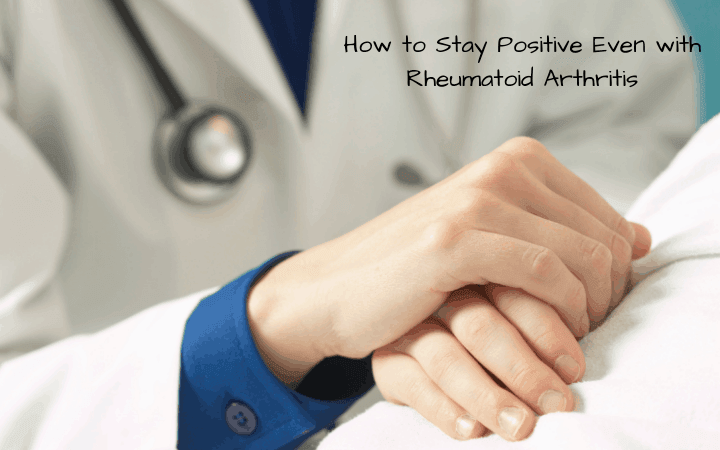 How to Stay Positive Even with Rheumatoid Arthritis