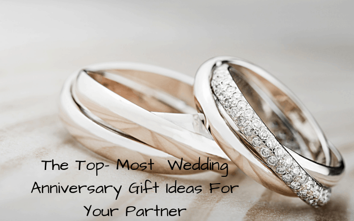 The Top- Most Wedding Anniversary Gift Ideas For Your Partner
