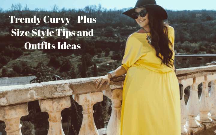 Trendy Curvy - Plus Size Style Tips and Outfits Ideas