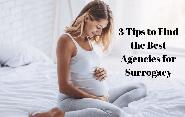 3 Tips to Find the Best Agencies for Surrogacy