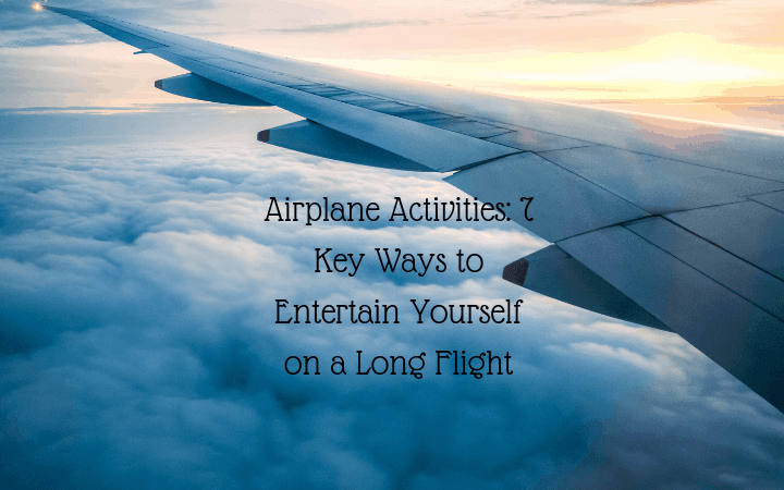Airplane Activities: 7 Key Ways to Entertain Yourself on a Long Flight