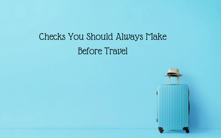 Checks You Should Always Make Before Travel
