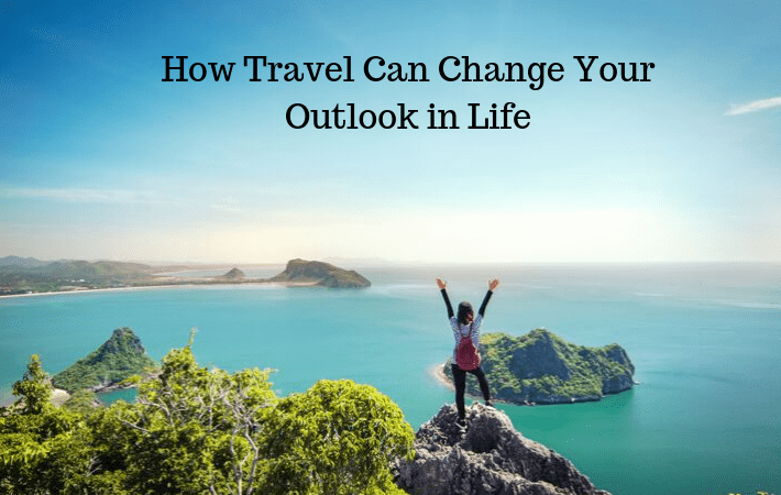 How Travel Can Change Your Outlook in Life