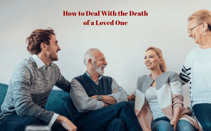 How to Deal With the Death of a Loved One