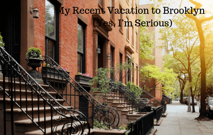 My Recent Vacation to Brooklyn (Yes, I'm Serious)
