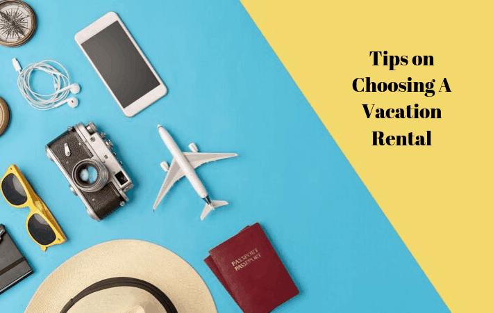 Tips on Choosing A Vacation Rental