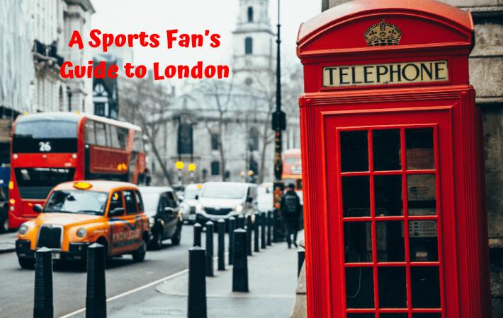 A Sports Fan's Guide to London