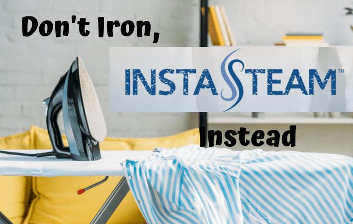 Don't Iron, InstaSteam Instead