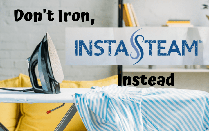 Don't Iron, InstaSteam Instead