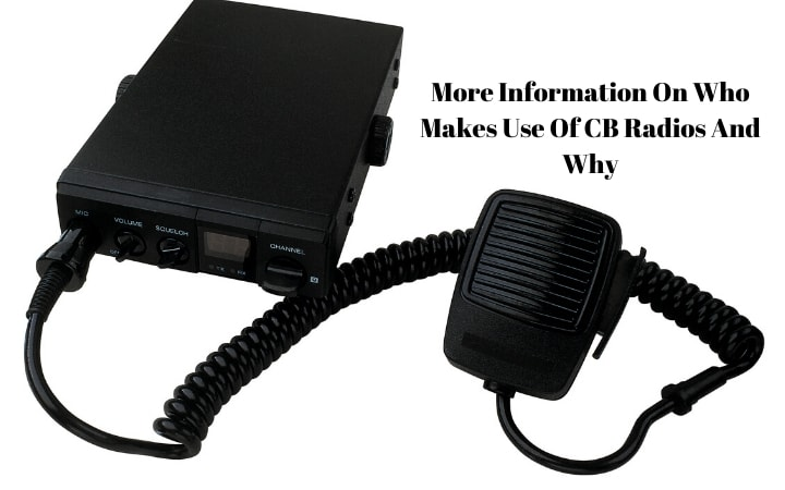 More Information On Who Makes Use Of CB Radios And Why