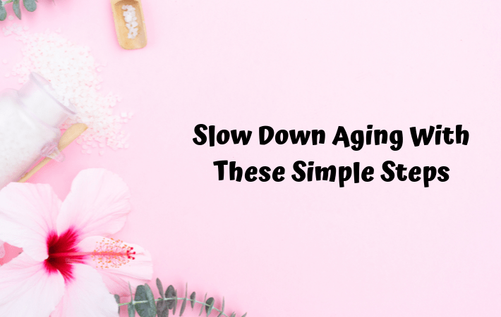 Slow Down Aging With These Simple Steps