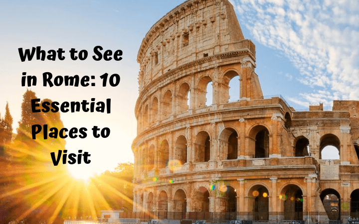What to See in Rome: 10 Essential Places to Visit