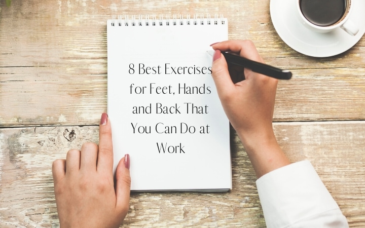 8 Best Exercises for Feet, Hands and Back That You Can Do at Work