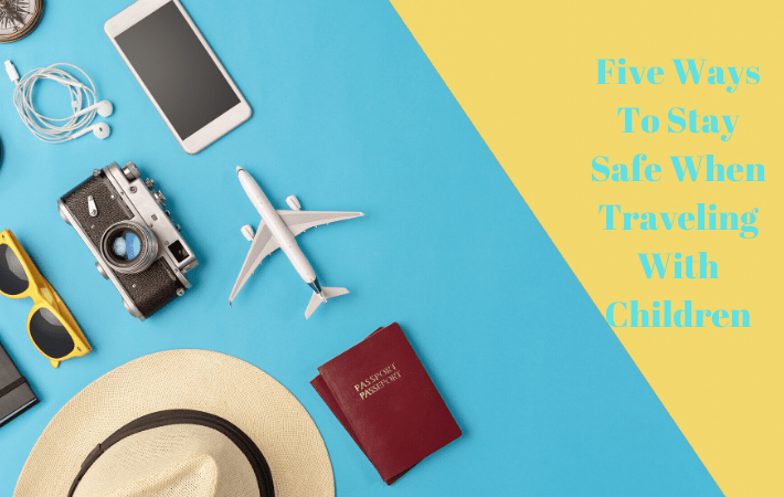 Five Ways To Stay Safe When Travelling With Children