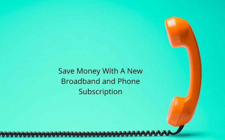 Save Money With A New Broadband and Phone Subscription