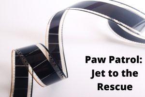 Paw Patrol Jet to the Rescue